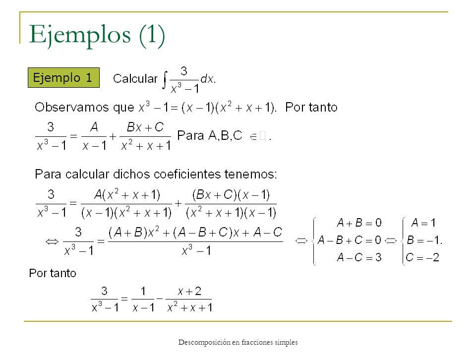 Descomposición en fracciones simples Ejemplos (1) Ejemplo 1