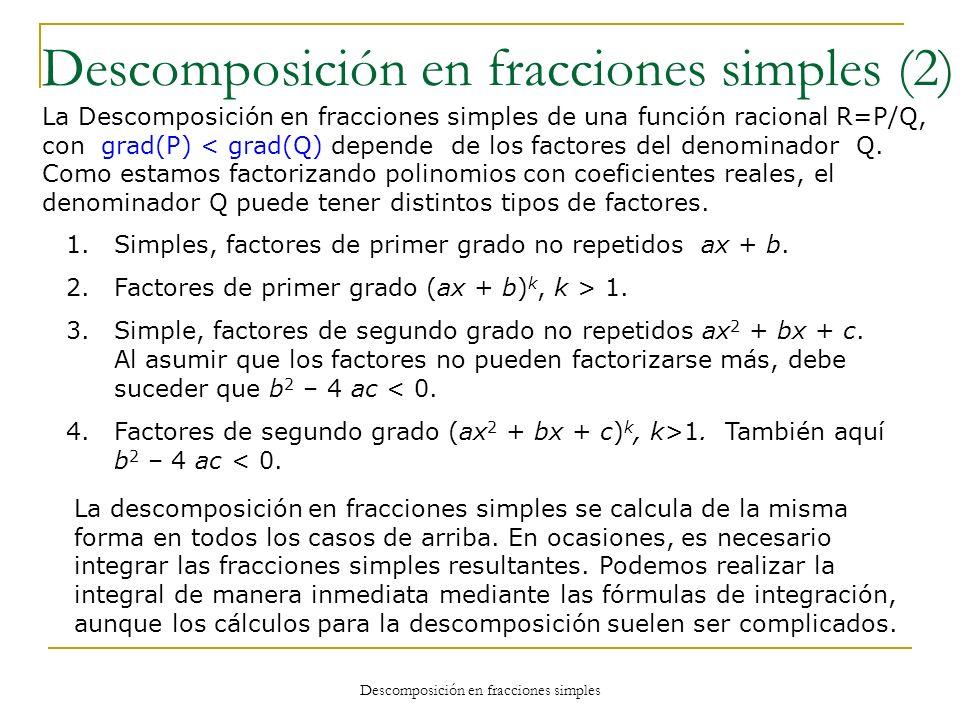 Descomposición en fracciones simples Descomposición en fracciones simples (2) La Descomposición en fracciones simples de una función racional R=P/Q, c