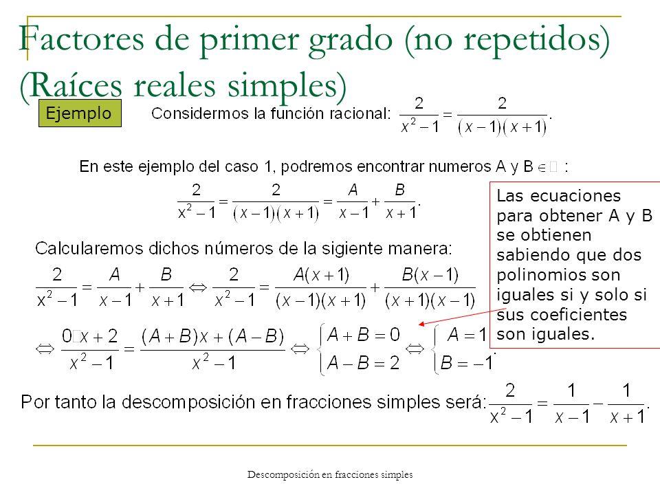Descomposición en fracciones simples Ejemplo Las ecuaciones para obtener A y B se obtienen sabiendo que dos polinomios son iguales si y solo si sus co