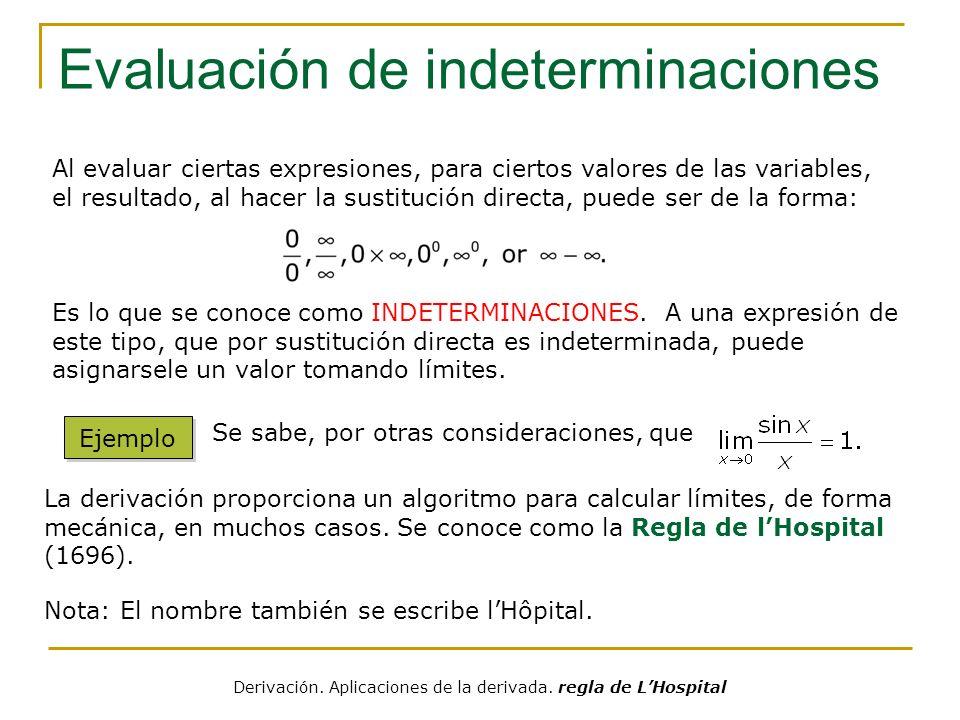 Derivación. Aplicaciones de la derivada. regla de LHospital Evaluación de indeterminaciones Ejemplo Al evaluar ciertas expresiones, para ciertos valor
