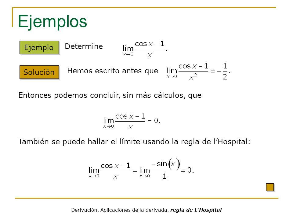 Ejemplos Solución Ejemplo Determine Hemos escrito antes que Entonces podemos concluir, sin más cálculos, que También se puede hallar el límite usando