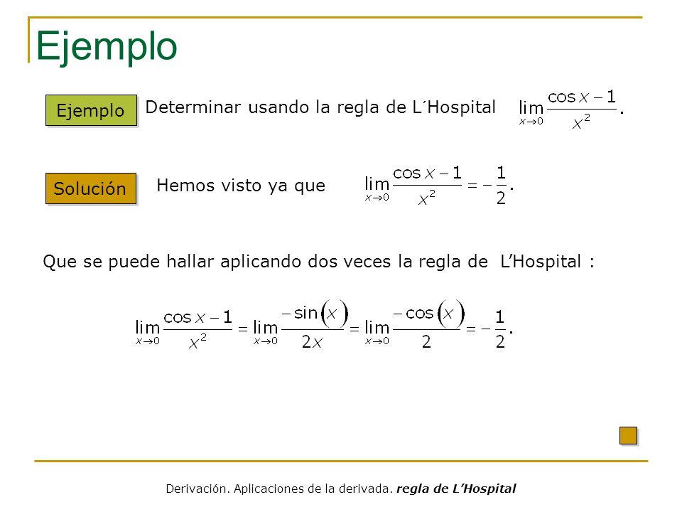 Límites en el Infinito Solución Ejemplo Hallar el límite Aplicando la regla de LHospital se tiene: La regla de LHospital se puede también aplicar cuando la variable tiende a ± infinito: Derivación.