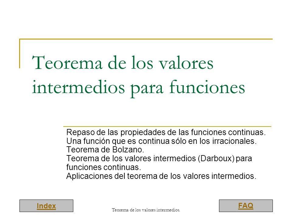 Index FAQ Teorema de los valores intermedios para funciones Repaso de las propiedades de las funciones continuas. Una función que es continua sólo en