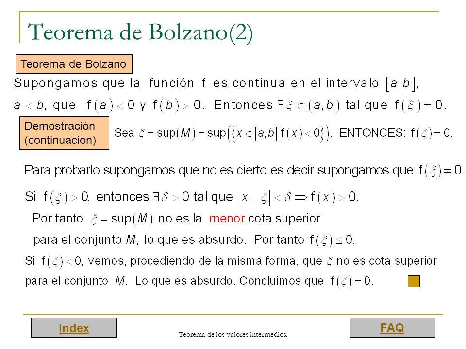 Index FAQ Teorema de los valores intermedios. Teorema de Bolzano(2) Teorema de Bolzano Demostración (continuación)