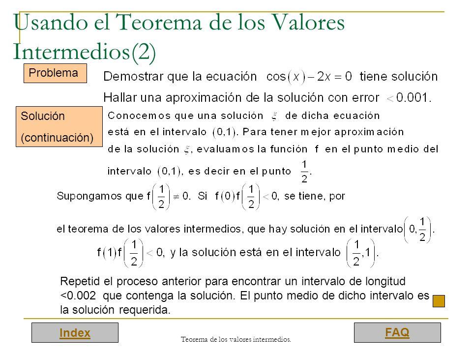 Index FAQ Teorema de los valores intermedios. Usando el Teorema de los Valores Intermedios(2) Problema Solución (continuación) Repetid el proceso ante
