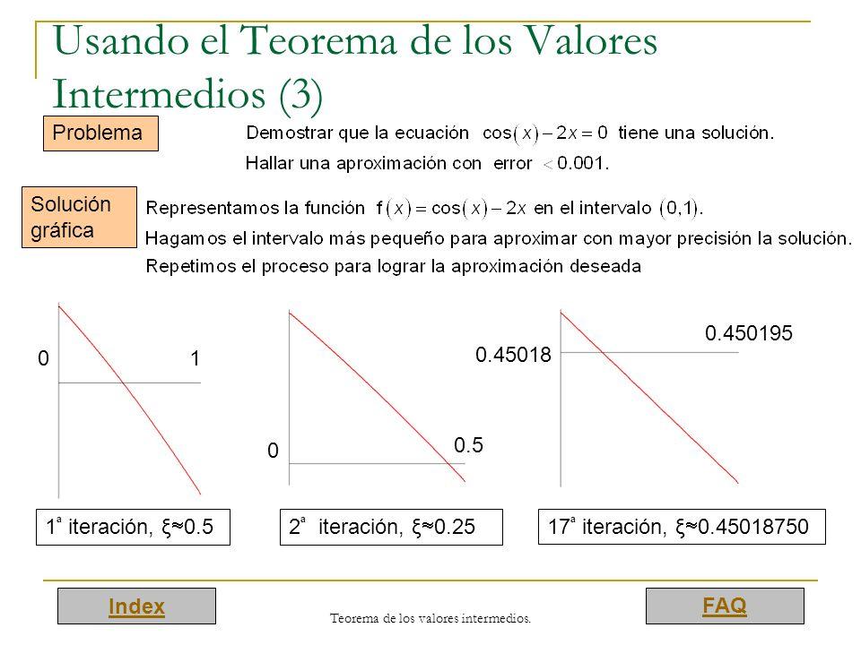 Index FAQ Teorema de los valores intermedios. Usando el Teorema de los Valores Intermedios (3) Problema Solución gráfica 10 0.5 0 0.45018 0.450195 17