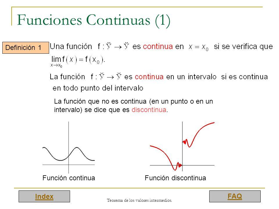 Index FAQ Teorema de los valores intermedios. Funciones Continuas (1) Definición 1 Función continuaFunción discontinua La función que no es continua (