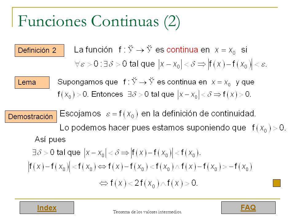 Index FAQ Teorema de los valores intermedios. Funciones Continuas (2) Definición 2 Lema Demostración