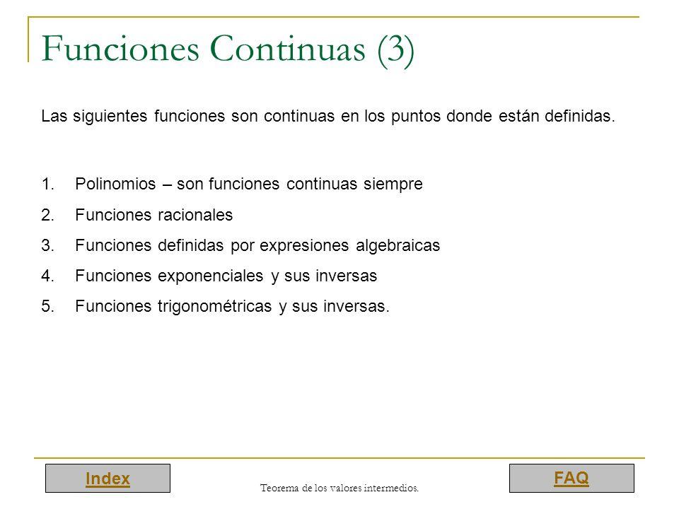 Index FAQ Teorema de los valores intermedios. Funciones Continuas (3) Las siguientes funciones son continuas en los puntos donde están definidas. 1.Po