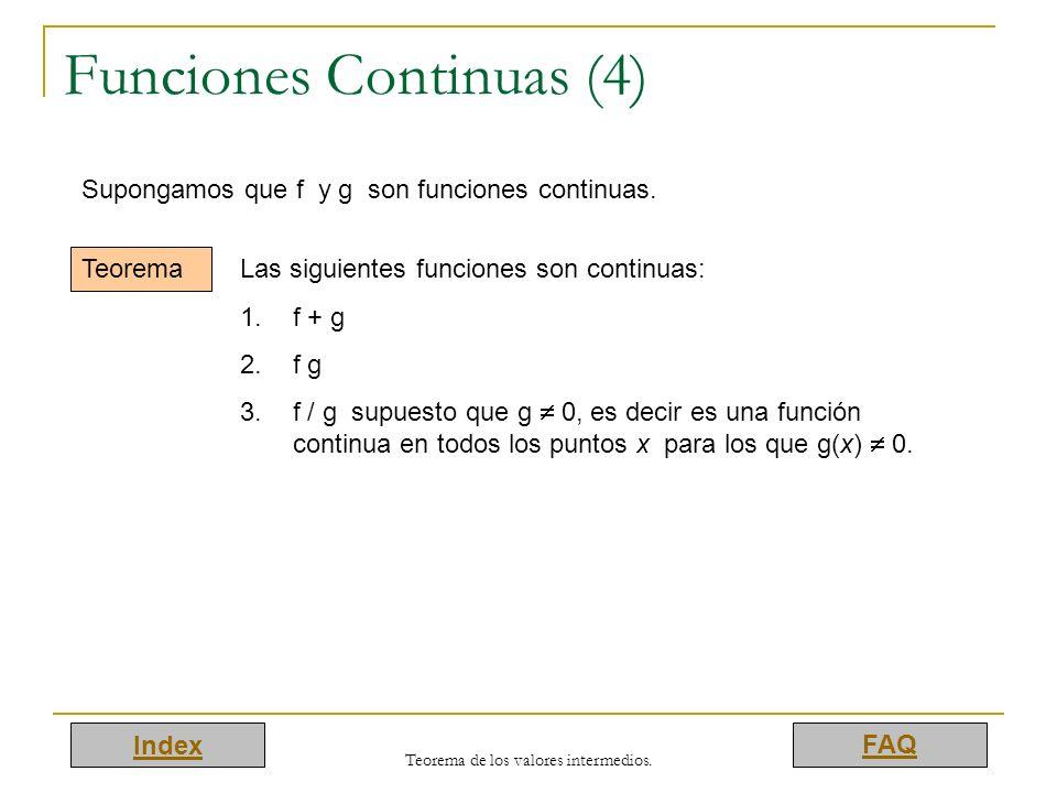 Index FAQ Teorema de los valores intermedios. Funciones Continuas (4) Supongamos que f y g son funciones continuas. Teorema Las siguientes funciones s