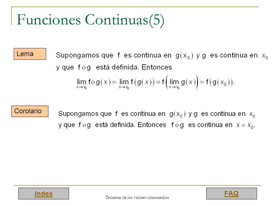 Index FAQ Teorema de los valores intermedios. Funciones Continuas(5) Lema Corolario