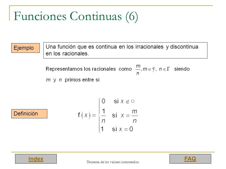 Index FAQ Teorema de los valores intermedios. Funciones Continuas (6) Ejemplo Una función que es continua en los irracionales y discontinua en los rac