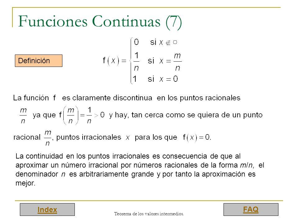Index FAQ Teorema de los valores intermedios. Funciones Continuas (7) Definición La continuidad en los puntos irracionales es consecuencia de que al a