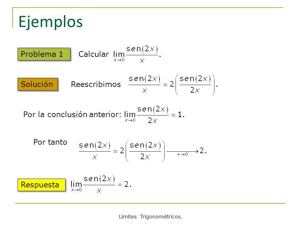 Límites Trigonométricos. Ejemplos Problema 1 Solución Calcular Reescribimos Por la conclusión anterior: Por tanto Respuesta