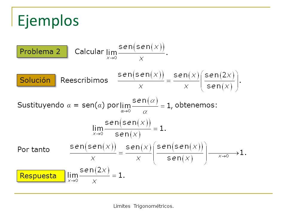 Límites Trigonométricos. Ejemplos Problema 2 Solución Calcular Reescribimos Por tanto Respuesta Sustituyendo α = sen( α ) por obtenemos:
