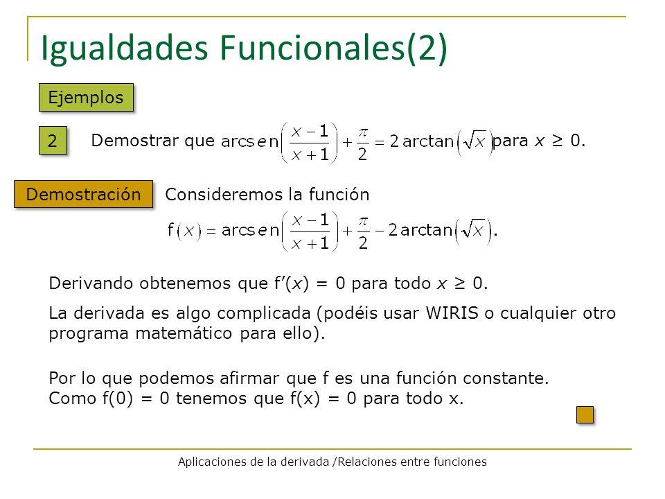 Igualdades Funcionales(2) Ejemplos 2 2 Demostración Demostrar que para x 0. Consideremos la función Derivando obtenemos que f(x) = 0 para todo x 0. La
