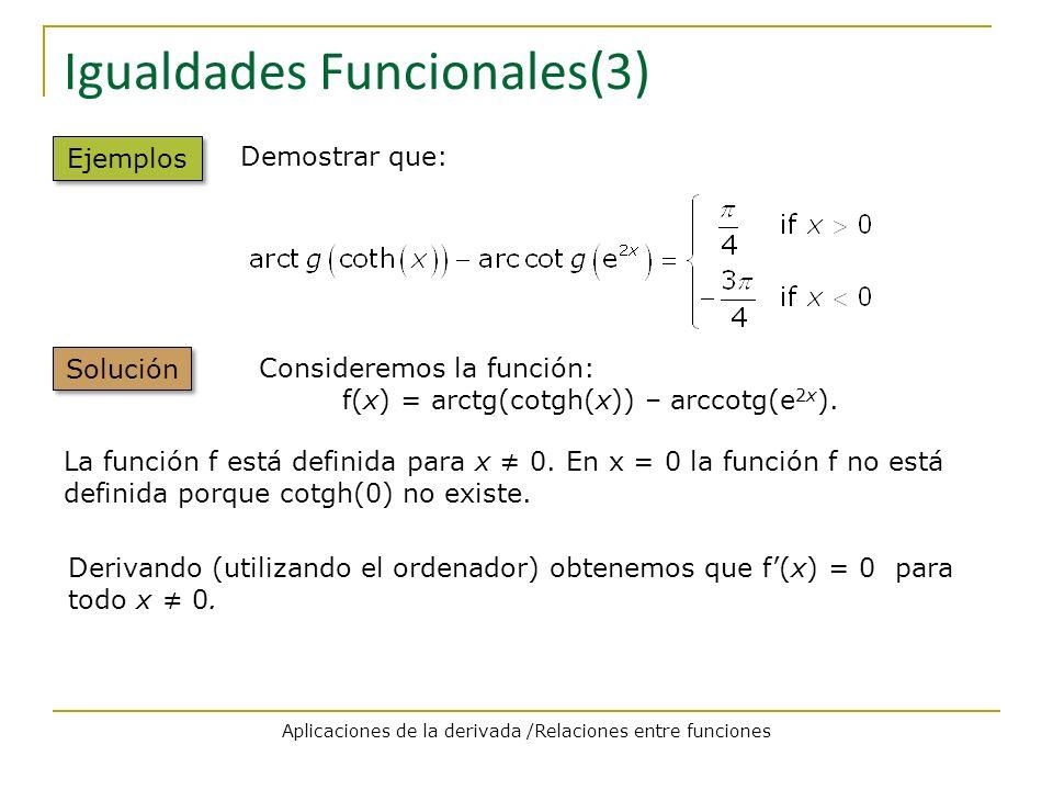 Igualdades Funcionales(4) Solución Si f(x) = 0 para la función f(x) = arctg (coth(x)) – arccotg(e 2x ), el Teorema del Valor Medio implica que: f(x) = C 1 una constante para todo x > 0 f(x) = C 2 otra constante para x < 0.