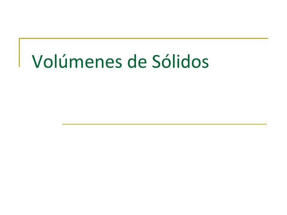 Integración/Primeras aplicaciones/Volúmenes Sólidos de revolución Los volúmenes de estos sólidos de revolución se pueden hallar mediante integrales definidas, de la misma forma que las áreas.