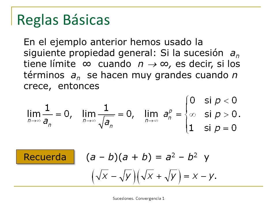 Sucesiones. Convergencia 1 Reglas Básicas En el ejemplo anterior hemos usado la siguiente propiedad general: Si la sucesión a n tiene límite cuando n,