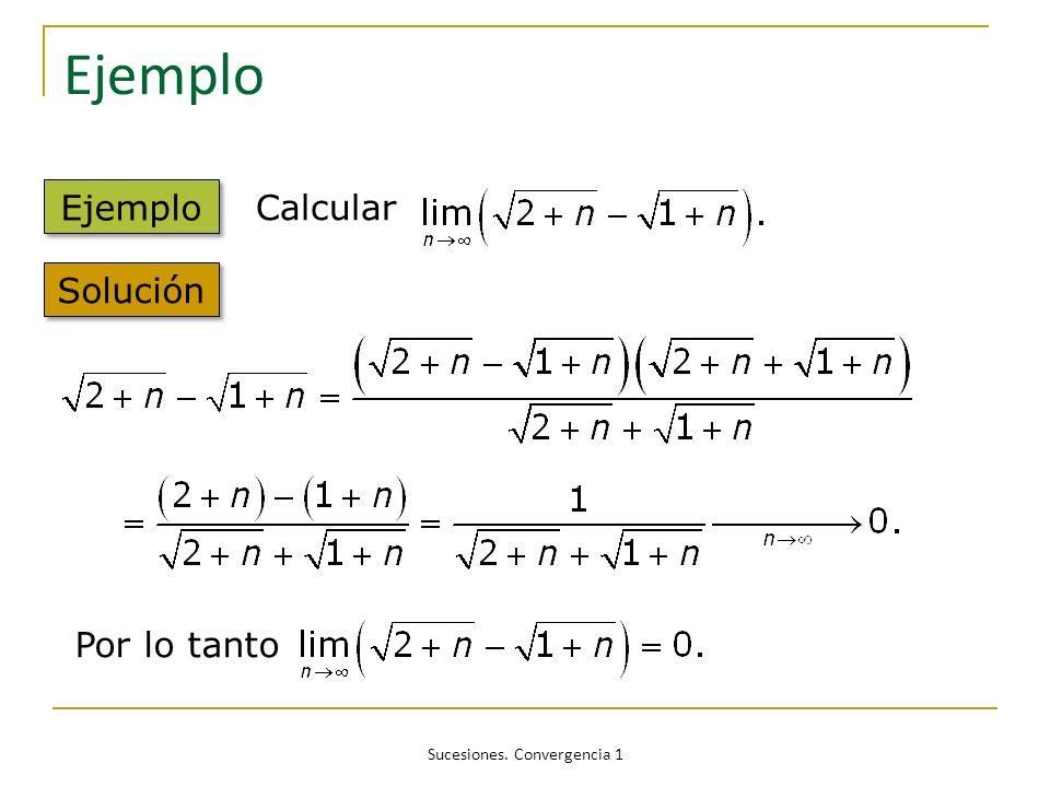 Sucesiones. Convergencia 1 Ejemplo Calcular Solución Por lo tanto