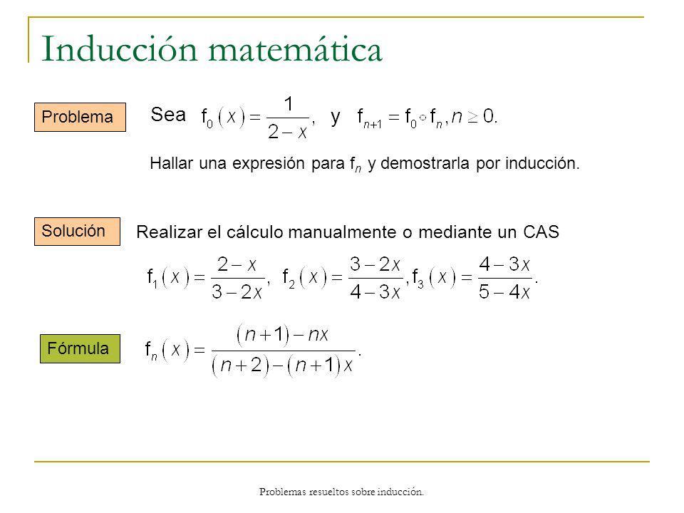 Problemas resueltos sobre inducción. Inducción matemática Problema Hallar una expresión para f n y demostrarla por inducción. Solución Fórmula Sea y R