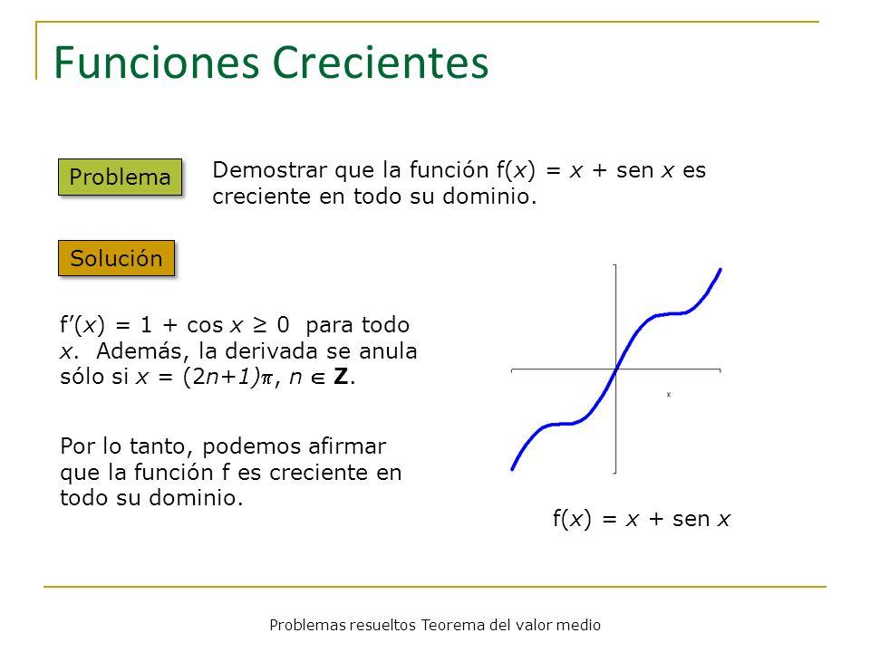 Problemas resueltos Teorema del valor medio Funciones Crecientes Problema f(x) = 1 + cos x 0 para todo x. Además, la derivada se anula sólo si x = (2n