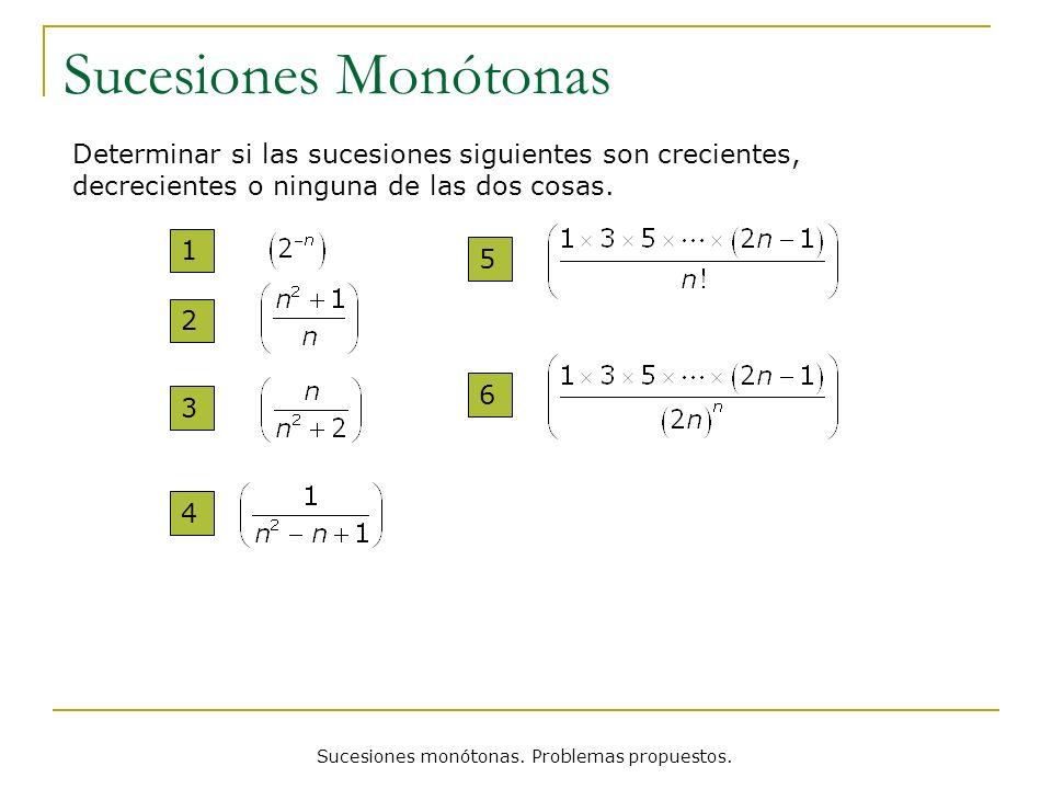 Sucesiones Monótonas 1 2 3 Determinar si las sucesiones siguientes son crecientes, decrecientes o ninguna de las dos cosas. 4 5 6