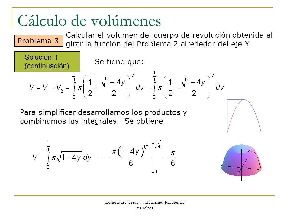 Longitudes, áreas y volúmenes. Problemas resueltos. Cálculo de volúmenes Problema 3 Se tiene que: Para simplificar desarrollamos los productos y combi