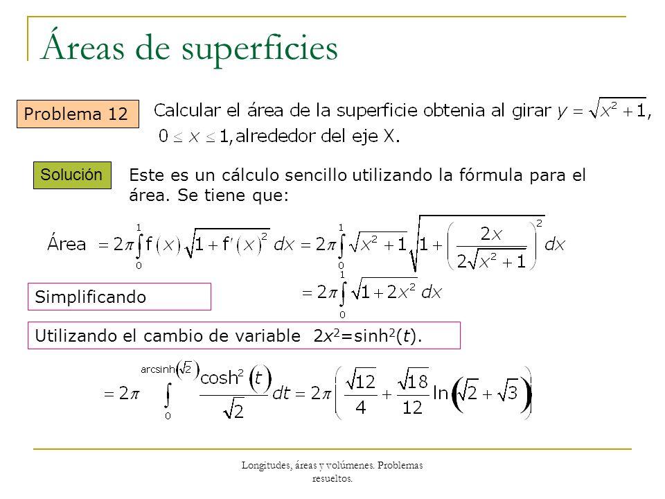 Longitudes, áreas y volúmenes. Problemas resueltos. Áreas de superficies Problema 12 Solución Este es un cálculo sencillo utilizando la fórmula para e