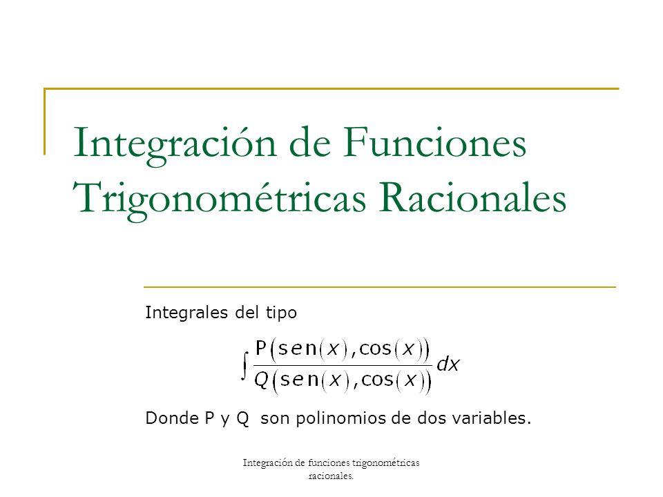 Integración de Funciones Trigonométricas Racionales Integrales del tipo Donde P y Q son polinomios de dos variables. Integración de funciones trigonom