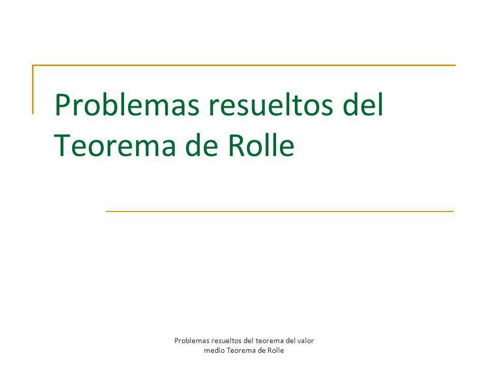 Problemas resueltos del Teorema de Rolle Problemas resueltos del teorema del valor medio Teorema de Rolle