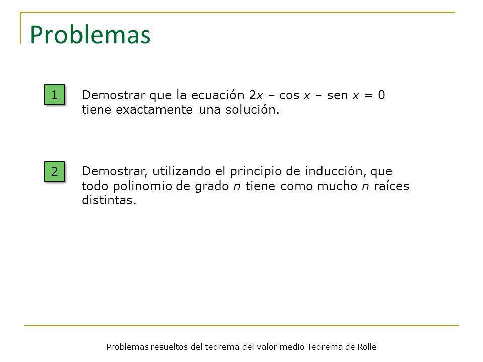 Problemas Problemas resueltos del teorema del valor medio Teorema de Rolle 1 1 2 2 Demostrar que la ecuación 2x – cos x – sen x = 0 tiene exactamente