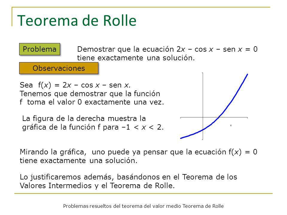 Problemas resueltos del teorema del valor medio Teorema de Rolle Teorema de Rolle Problema Demostrar que la ecuación 2x – cos x – sen x = 0 tiene exac