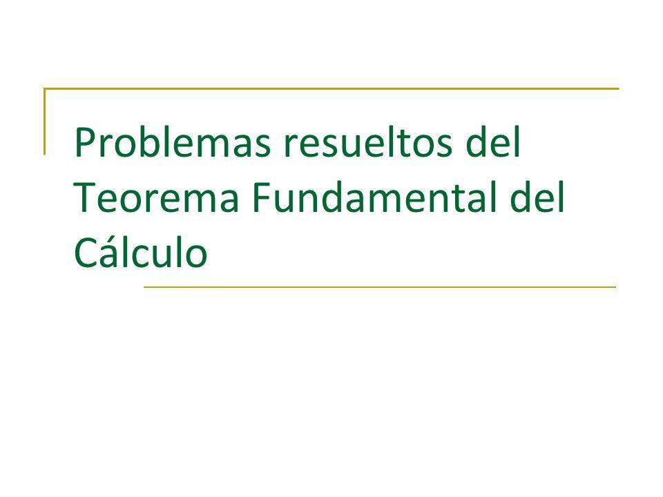 Problemas resueltos del Teorema Fundamental del Cálculo