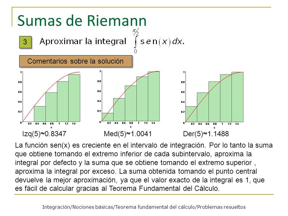 Sumas de Riemann La función sen(x) es creciente en el intervalo de integración. Por lo tanto la suma que obtiene tomando el extremo inferior de cada s