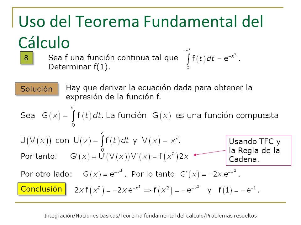 Uso del Teorema Fundamental del Cálculo Hay que derivar la ecuación dada para obtener la expresión de la función f. Por tanto : Por otro lado: Conclus