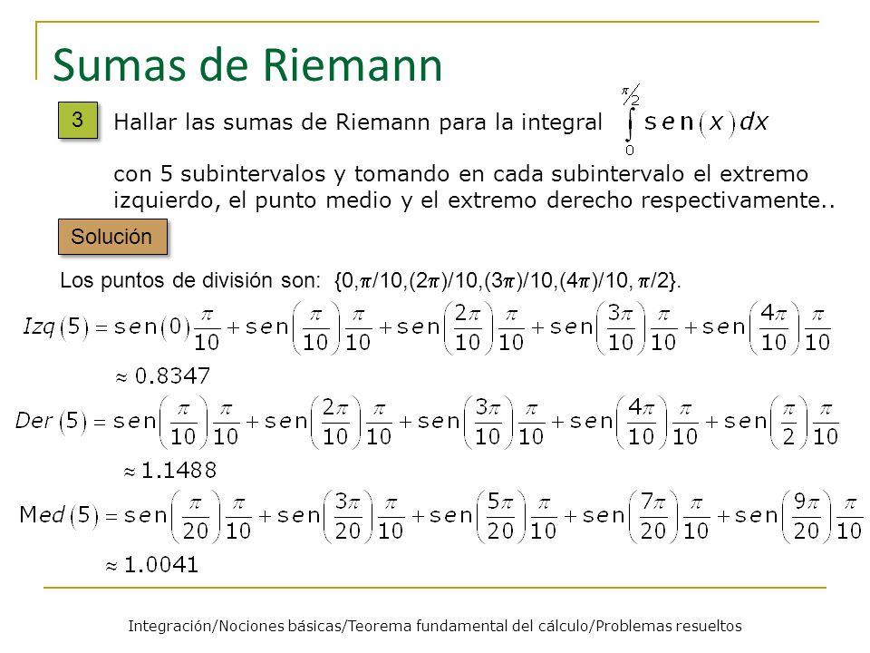 Sumas de Riemann Los puntos de división son: {0, /10,(2 )/10,(3 )/10,(4 )/10, /2}. Solución Hallar las sumas de Riemann para la integral con 5 subinte
