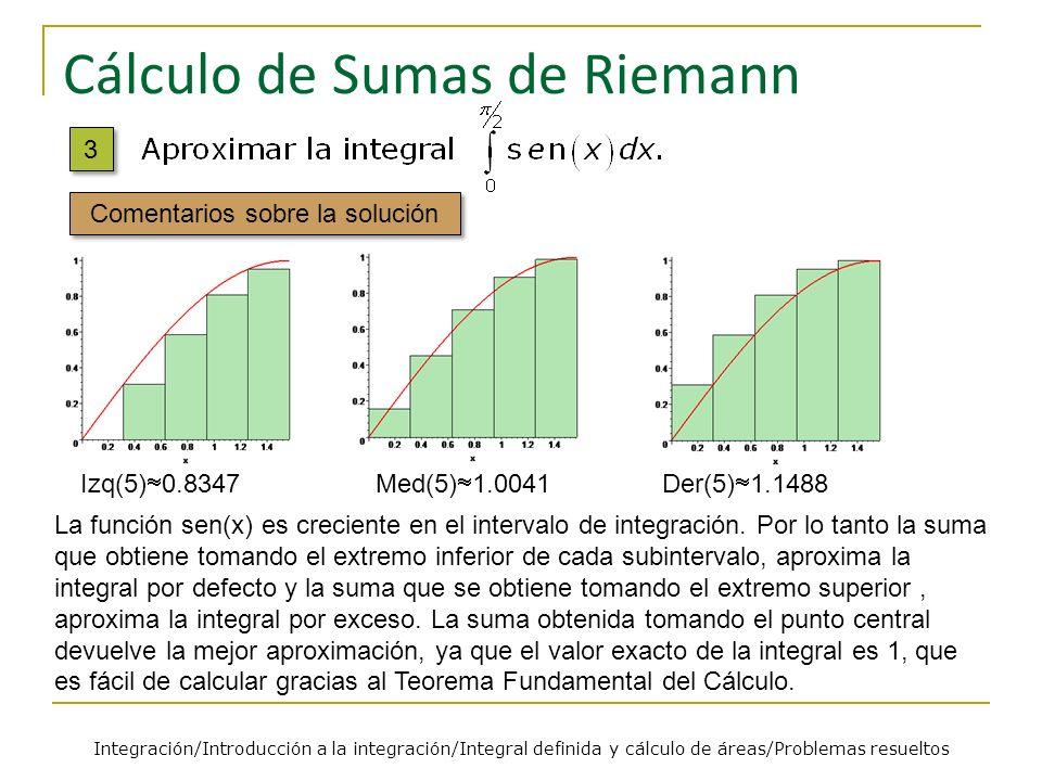 Cálculo de Sumas de Riemann La función sen(x) es creciente en el intervalo de integración. Por lo tanto la suma que obtiene tomando el extremo inferio
