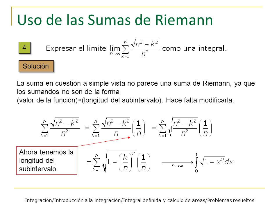 Uso de las Sumas de Riemann La suma en cuestión a simple vista no parece una suma de Riemann, ya que los sumandos no son de la forma (valor de la func