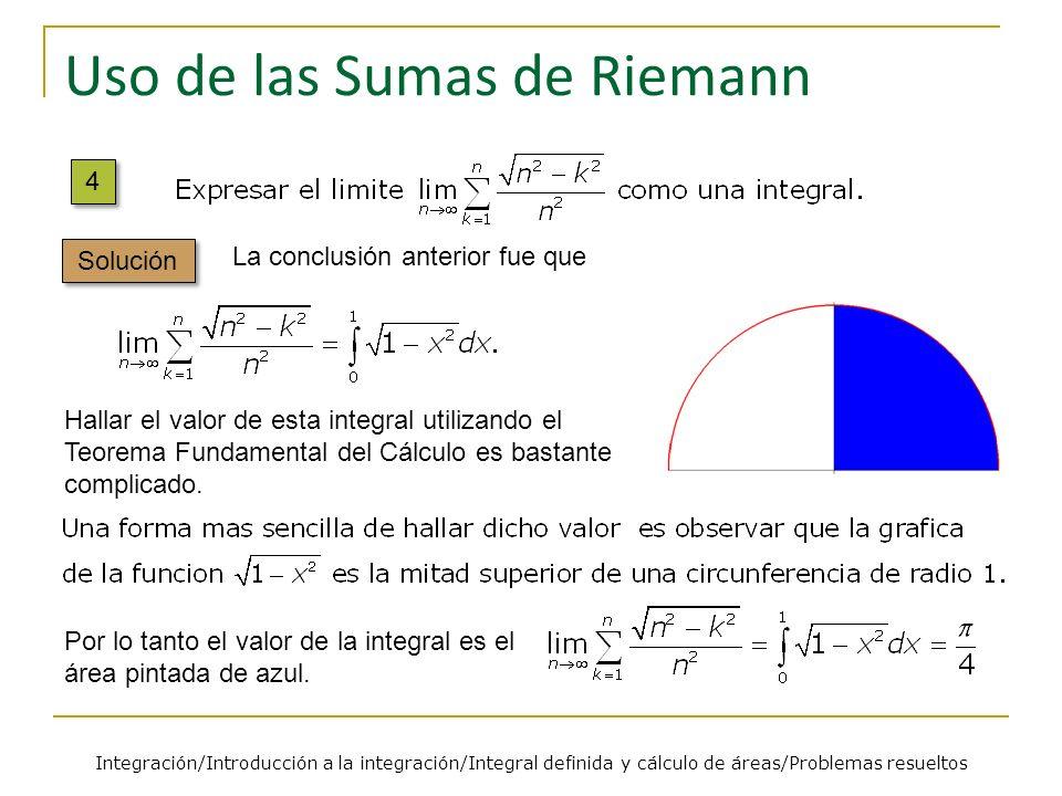 Uso de las Sumas de Riemann La conclusión anterior fue que Hallar el valor de esta integral utilizando el Teorema Fundamental del Cálculo es bastante