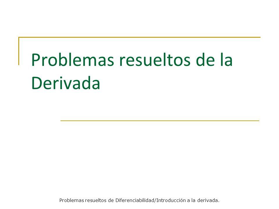 Problemas resueltos de la Derivada Problemas resueltos de Diferenciabilidad/Introducción a la derivada.