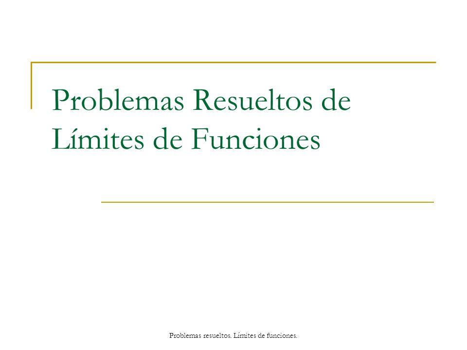 Problemas Resueltos de Límites de Funciones Problemas resueltos. Límites de funciones.