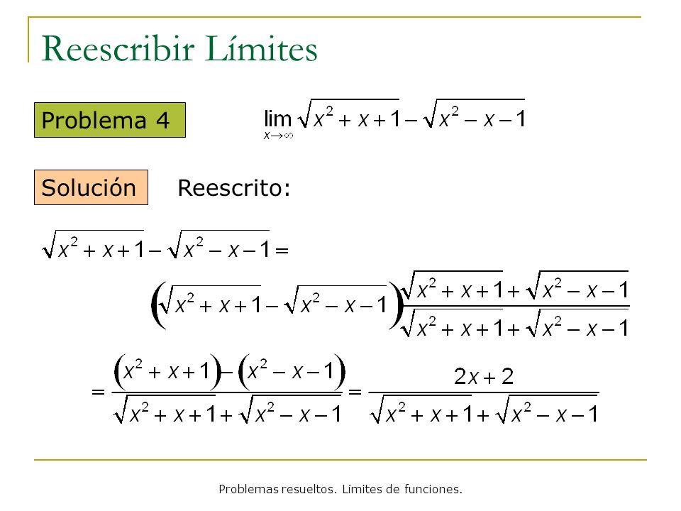 Problemas resueltos. Límites de funciones. Reescribir Límites Problema 4 Solución Reescrito: