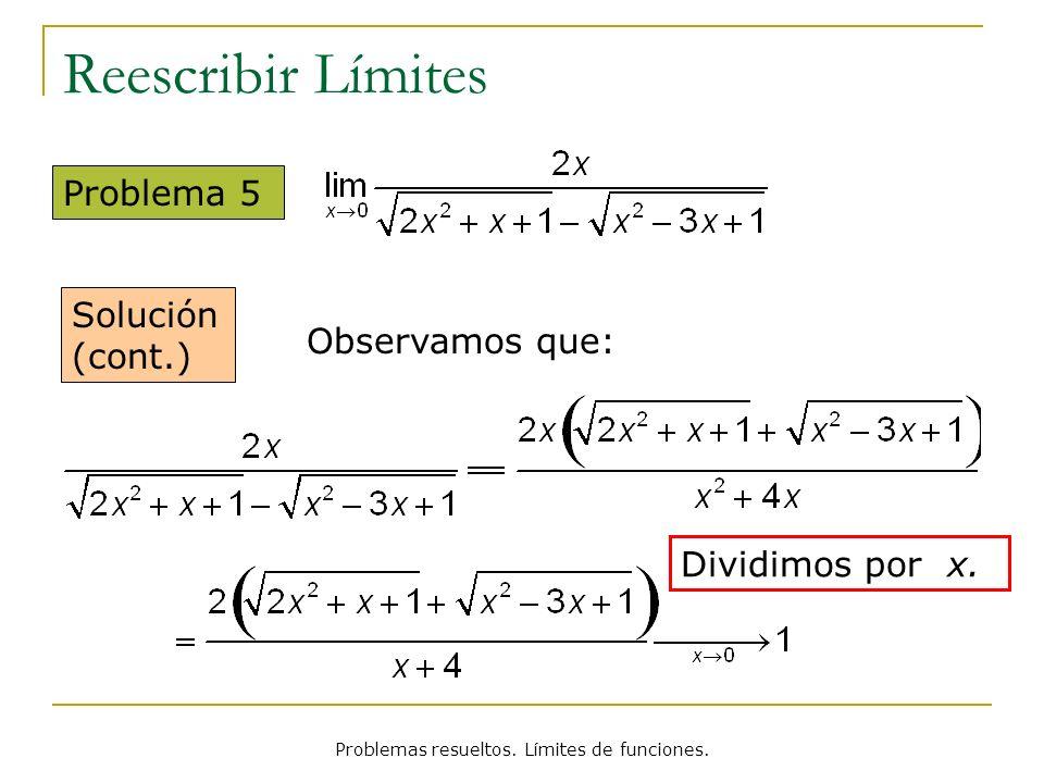 Problemas resueltos. Límites de funciones. Reescribir Límites Dividimos por x. Observamos que: Problema 5 Solución (cont.)