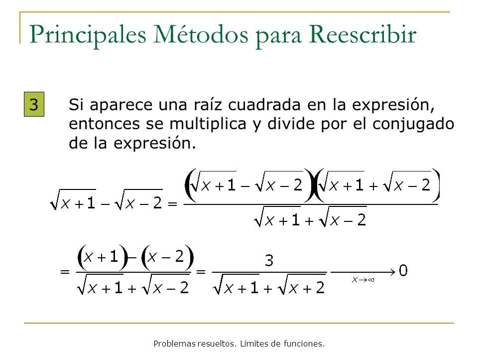Problemas resueltos. Límites de funciones. Principales Métodos para Reescribir Si aparece una raíz cuadrada en la expresión, entonces se multiplica y