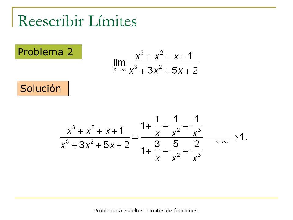 Problemas resueltos. Límites de funciones. Reescribir Límites Problema 3 Solución Reescrito: