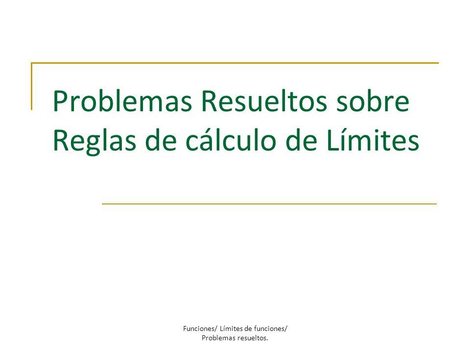 Problemas Resueltos sobre Reglas de cálculo de Límites Funciones/ Límites de funciones/ Problemas resueltos.