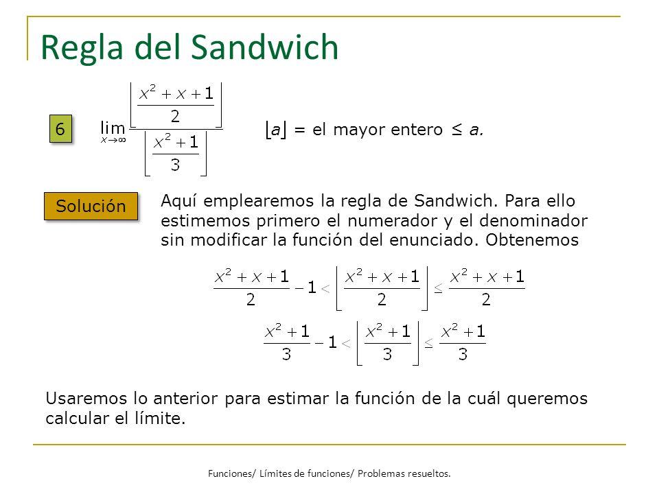 Regla del Sandwich 6 6 a = el mayor entero a. Solución Aquí emplearemos la regla de Sandwich. Para ello estimemos primero el numerador y el denominado