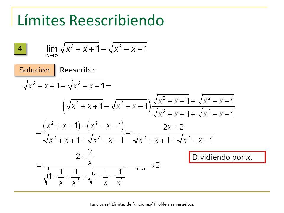 Límites Reescribiendo 4 4 Solución Reescribir Dividiendo por x. Funciones/ Límites de funciones/ Problemas resueltos.