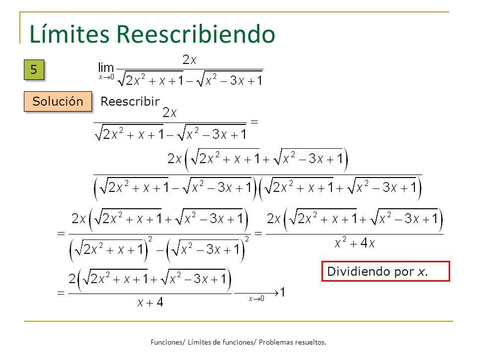 Límites Reescribiendo 5 5 Solución Reescribir Dividiendo por x. Funciones/ Límites de funciones/ Problemas resueltos.